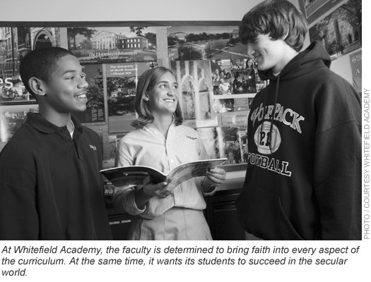 At Whitefield Academy, the faculty is determined to bring faith into every aspect of the curriculum. At the same time, it wants its students to succeed in the secular world.